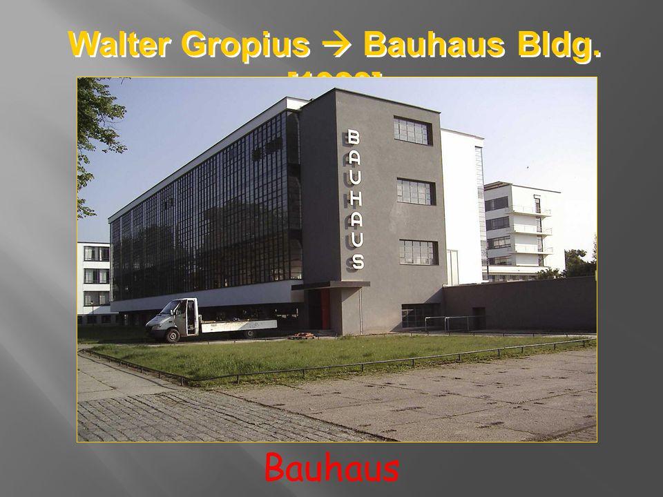 Walter Gropius  Bauhaus Bldg. [1928]